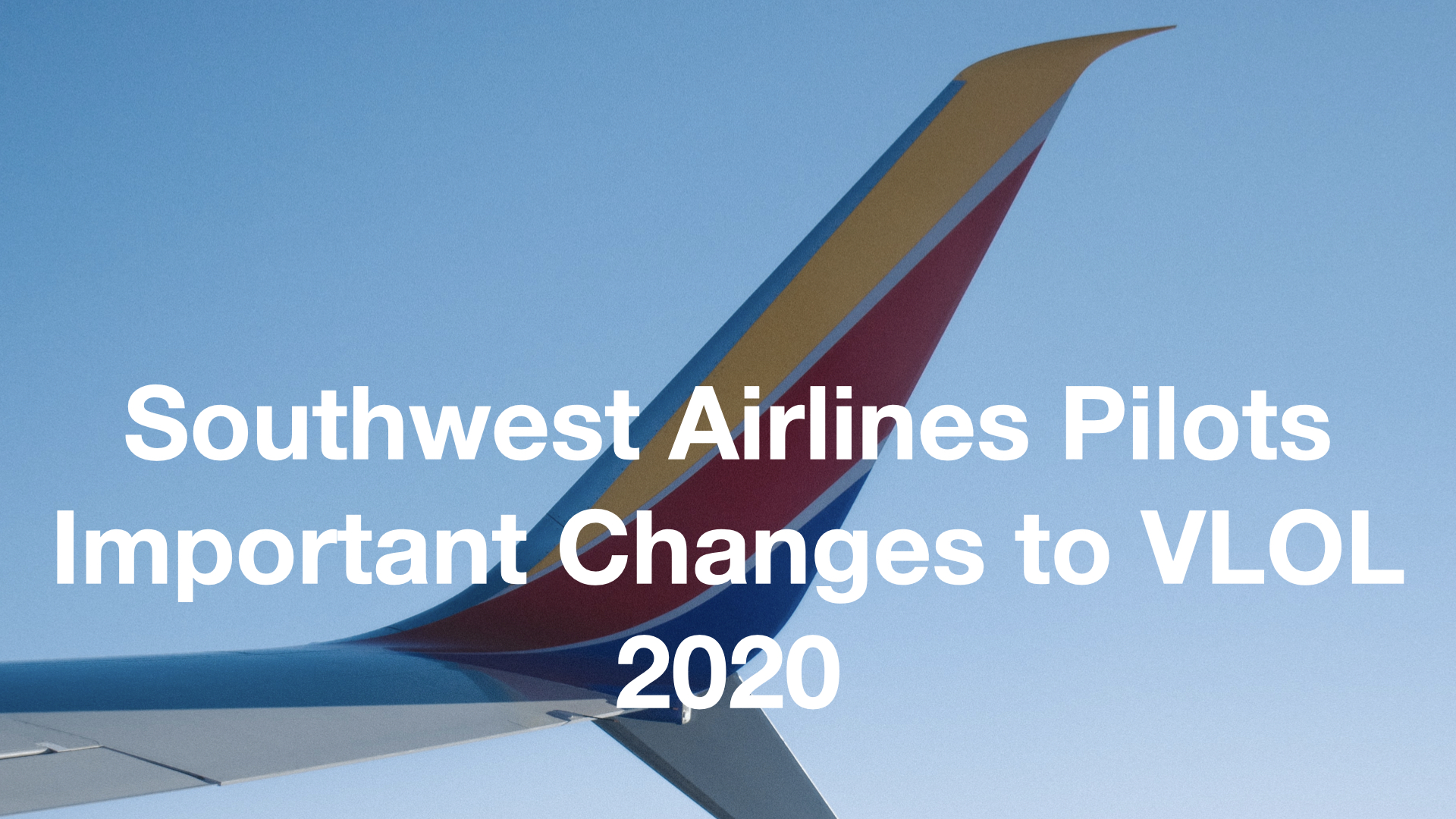 Southwest Airlines Pilot VLOL Critical Changes for 2020